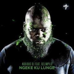 Noxious DJ - Ngeke Ku Lunge Ft. Xelimpilo
